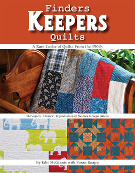 Finders Keepers Quilts: A Rare Cache of Quilts from the 1900s • 15 Projects • Historic, Reproduction & Modern interpretations by Edie McGinnis