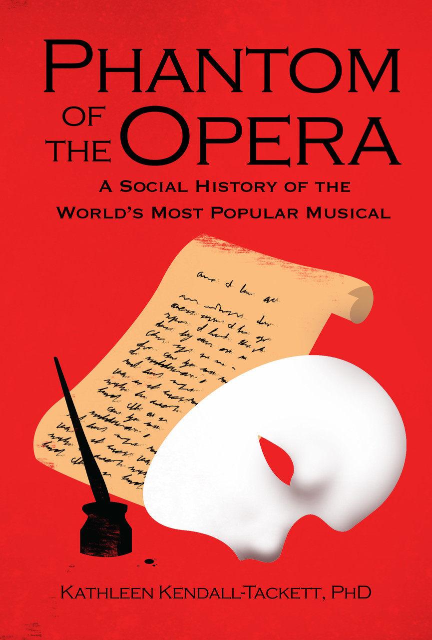 Phantom of the OperaA SOCIAL HISTORY OF THE WORLD'S MOST POPULAR MUSICAL