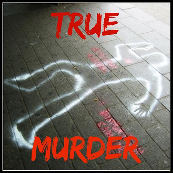 True Murder: The Most Shocking Killers in True Crime History and the ...