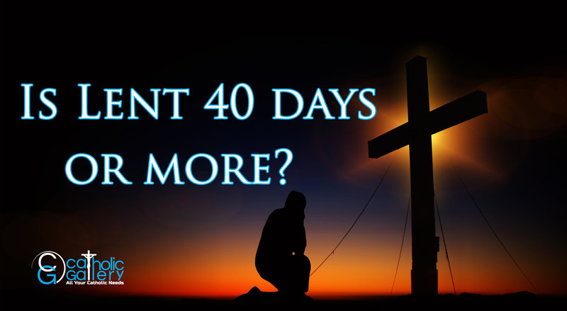 Is Lent  40 Days or More  Catholic Gallery