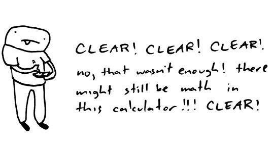 Every Time I Clear A Calculator