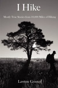 I Hike - Mostly True Stories from 10,000 Miles of Hiking