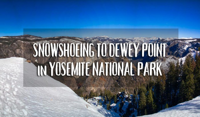 Snowshoeing to Dewey Point in Yosemite National Park