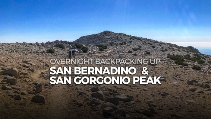 Overnight backpack trip up both San Bernardino Peak and San Gorgonio Peak.