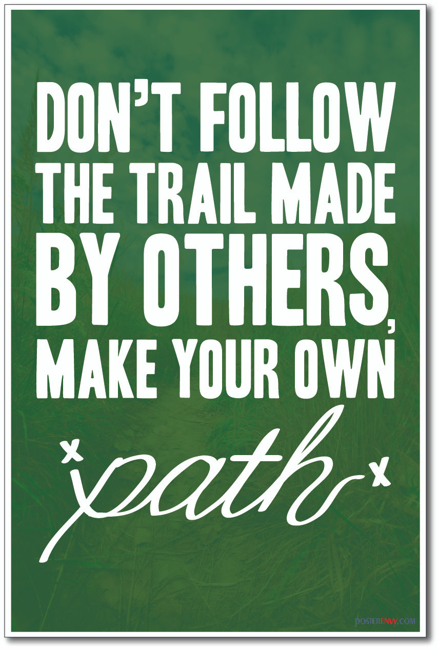 dont follow the trail made by others make your own path new classroom motivational poster