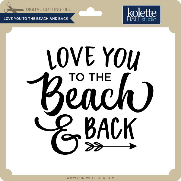 Download Love You to the Beach and Back - Lori Whitlock's SVG Shop
