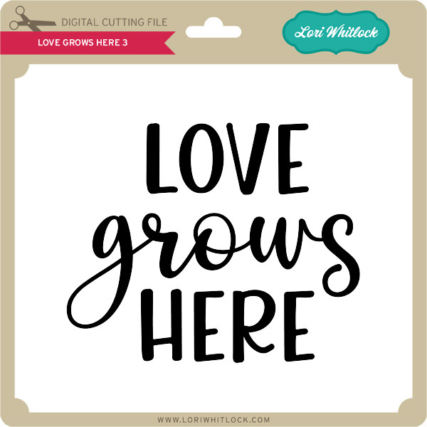 Download Love Grows Here 3 - Lori Whitlock's SVG Shop