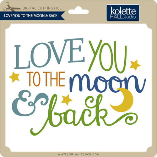 Download Love You To The Moon And Back - Lori Whitlock's SVG Shop