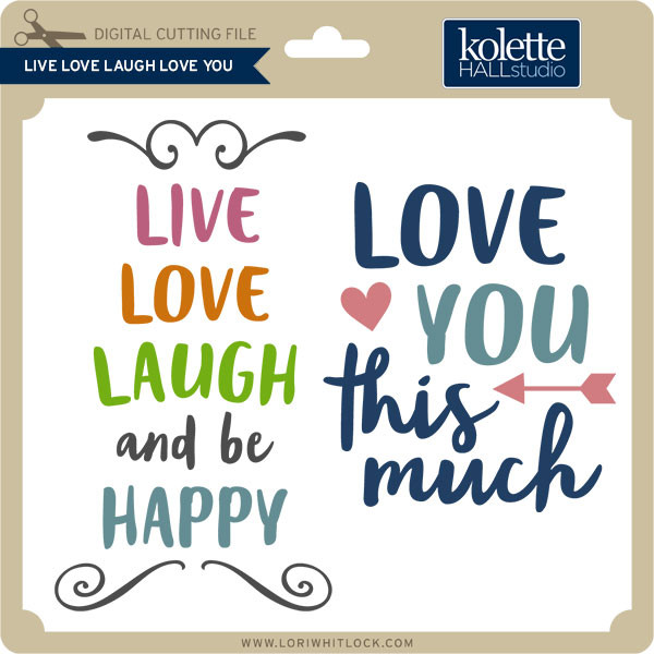 Download Live Love Laugh Love You - Lori Whitlock's SVG Shop