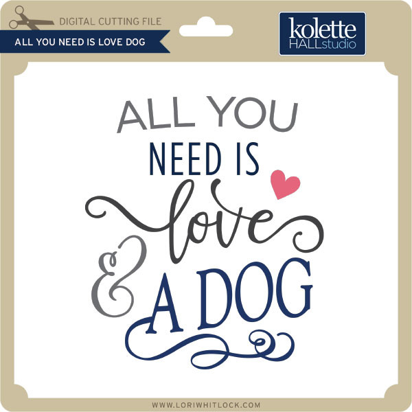 Download All You Need is Love Dog - Lori Whitlock's SVG Shop