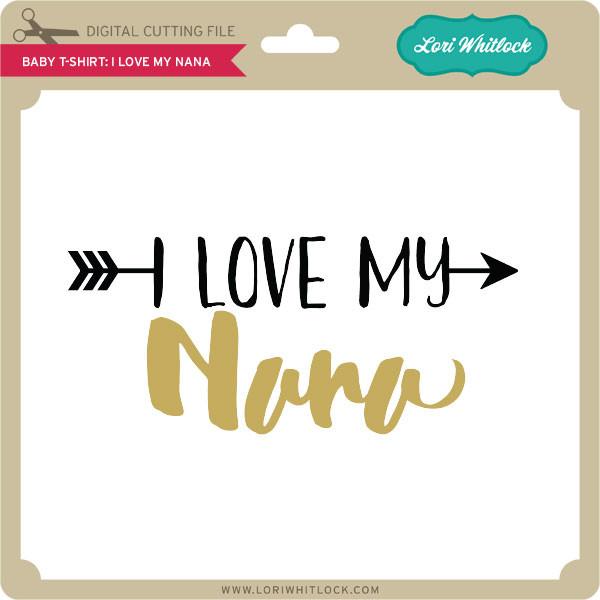 Download Baby T Shirt I Love My Nana - Lori Whitlock's SVG Shop