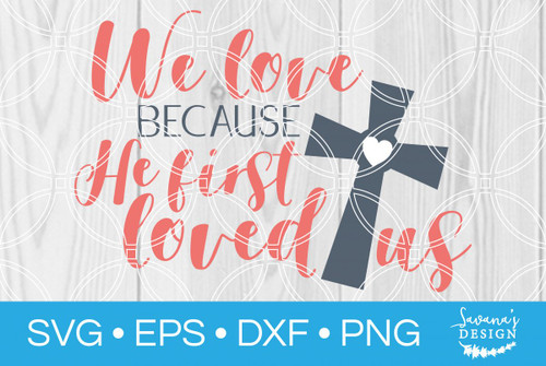 We Love Because He First Loved Us SVG - SVG EPS PNG DXF ...