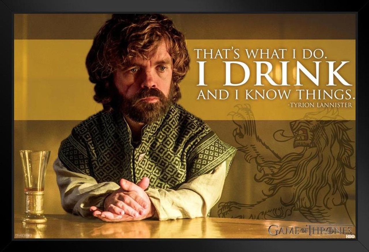 Game Of Thrones Tyrion Lannister Drink And Know Things
