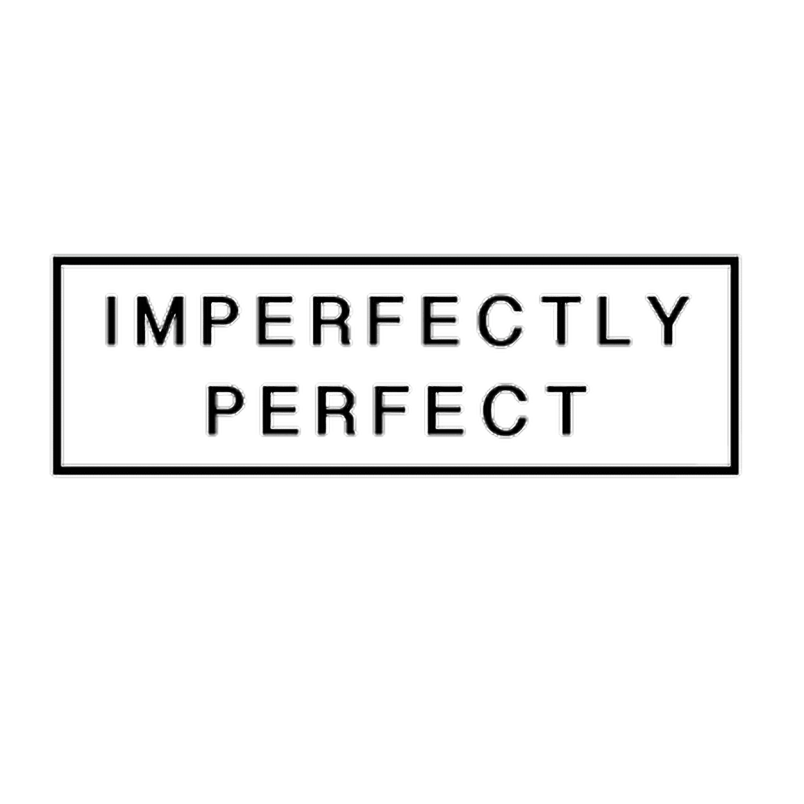 imperfect imperfectly perfect perfection...