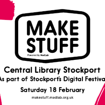 Make Stuff @ Stockport at Central Library, Wellington Road