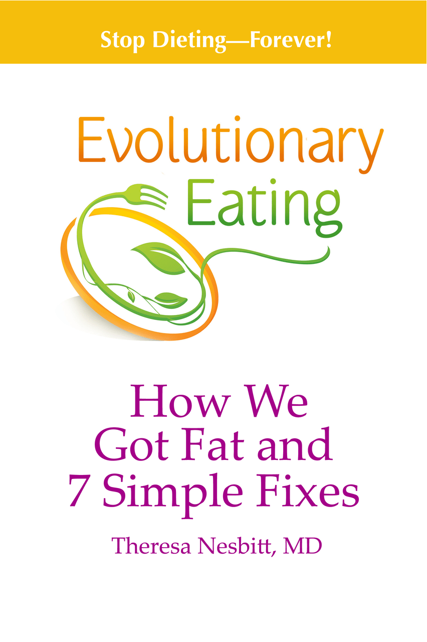 Evolutionary eating how we got fat and 7 simple fixes
