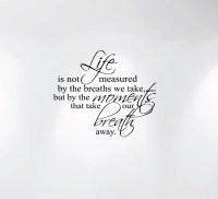 Life Is Not Measured By the Breaths We Take... Wall Decal ...