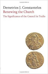 Renewing The Church The Significance Of The Council Of Trullo