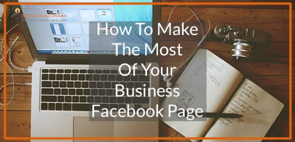 How to make the most of your business facebook Page