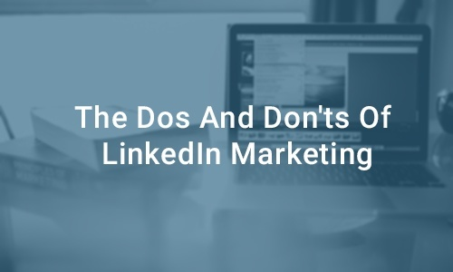 The Dos and Donts of LinkedIn Marketing