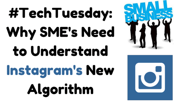 #TechTuesday- Why SME's Need to Understand Instagram's New Algorithm