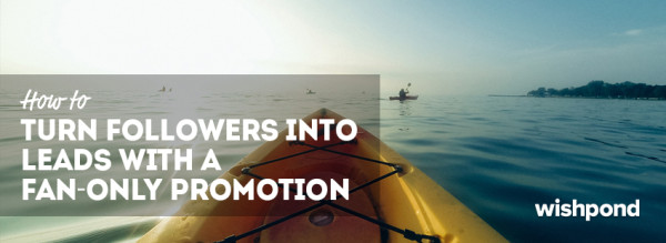 How to Use a Fan-Only Promotion to Turn Followers into Leads