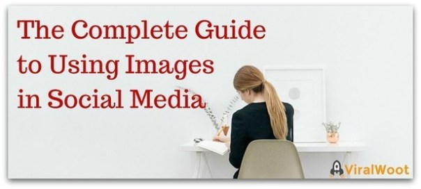 Complete Guide to Using Images Social Media