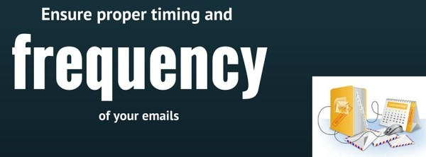 Ensure proper timing and frequency of your emails