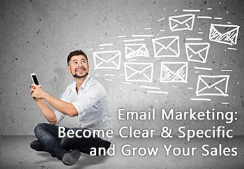 Email Marketing: Become Clear & Specific and Grow Your Sales