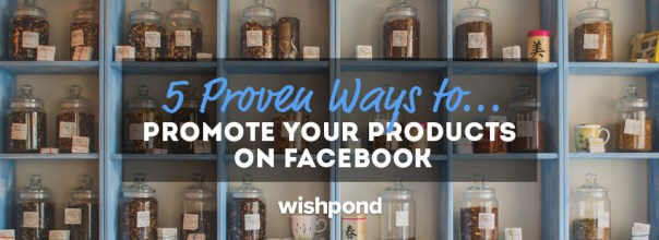 5 Proven Ways to Promote Your Products on Facebook