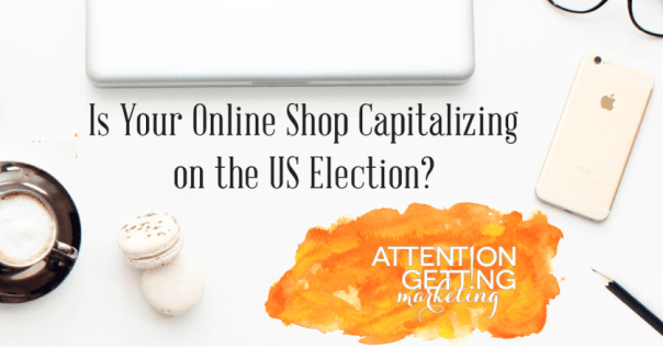 is-your-online-shop-capitalizing-on-the-us-election