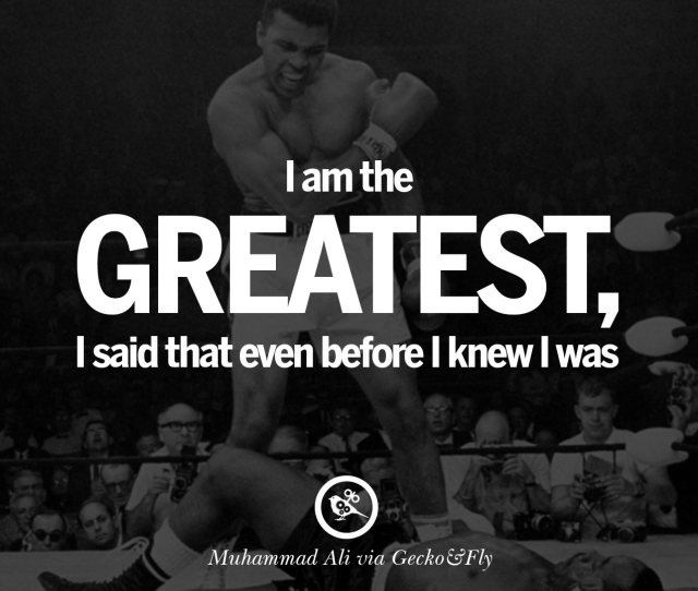 I Am The Greatest I Said That Even Before I Knew I Was Muhammad Ali