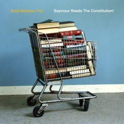 "Brad Mehldau Trio ""Seymour Reads The Constitution!"""