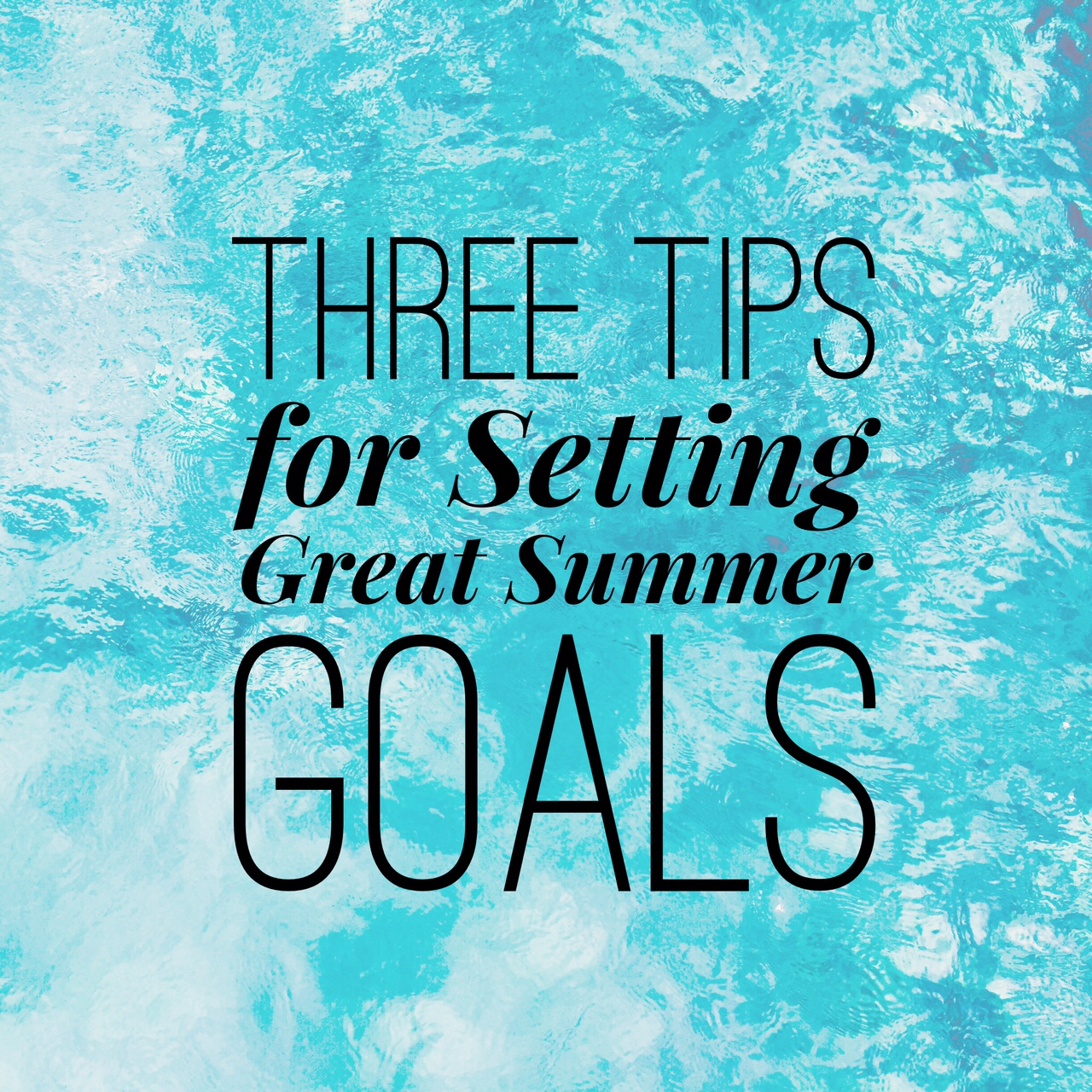 Three Tips For Setting Great Summer Goals