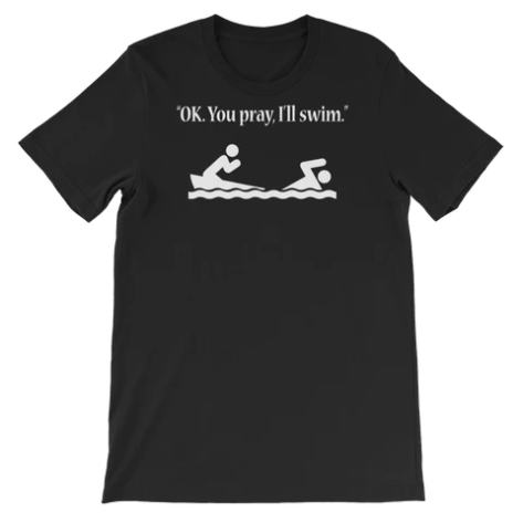 You Pray I'll Swim Funny Atheist Shirt