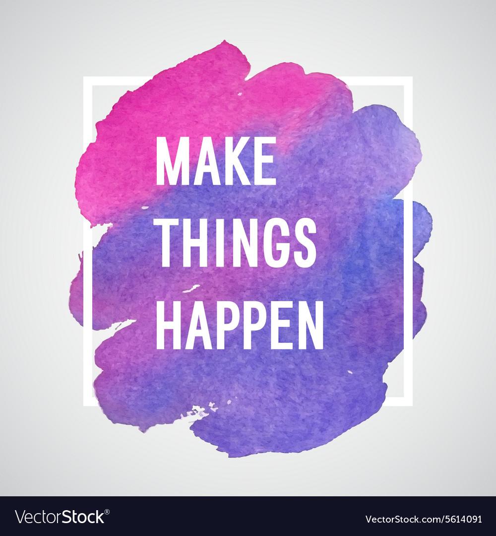 make things happen motivation