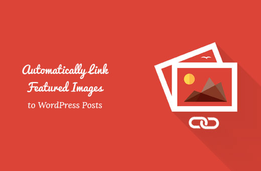 Automatically link featured images to posts in WordPress