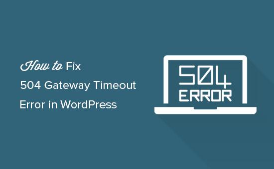 Memperbaiki kesalahan batas waktu gateway 504 di WordPress