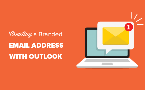 Creating a professional branded email address with Outlook