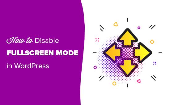 Turning off the fullscreen mode in WordPress post editor
