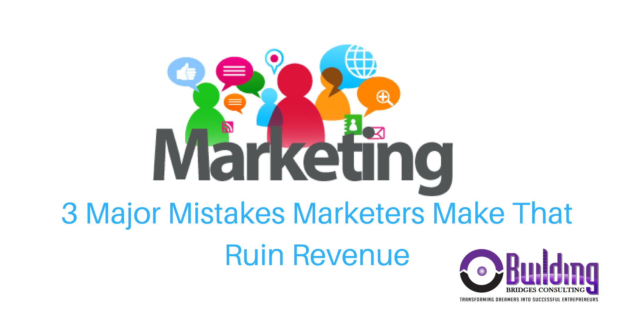 3 Major Mistakes Marketers Make that Ruin Revenue