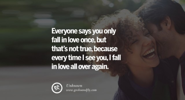 quotes about love Everyone says you only fall in love once, but thats not true, because every time I see you, I fall in love all over again. - Unknown instagram pinterest facebook twitter tumblr quotes life funny best inspirational