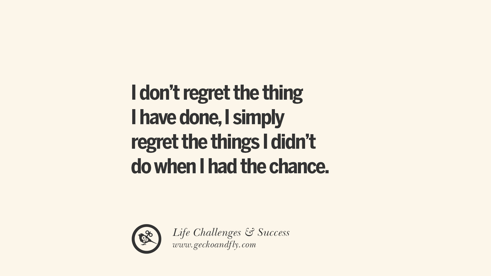 I I Things Chance I I I Regret Wen Didnt Regret Things Done Dont Have Had Do