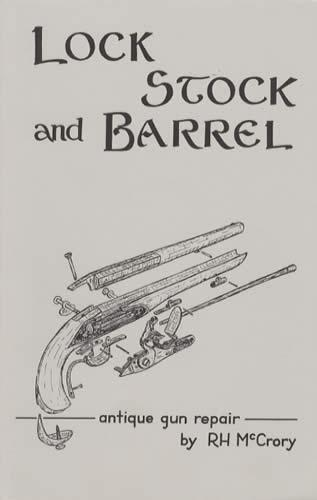 Lock Stock and Barrel: Antique Gun Repair by: R. H. McCrory