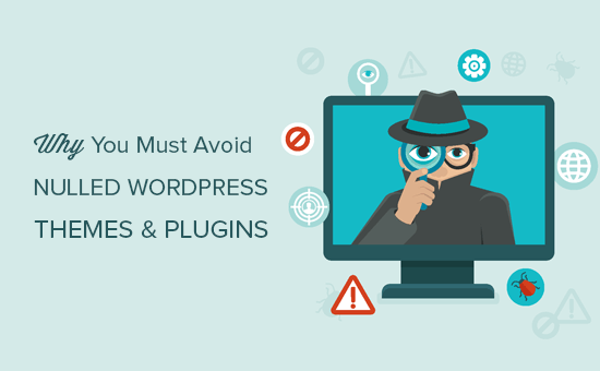 Why you must avoid nulled WordPress themes and plugins