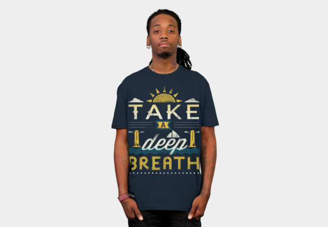 Take A Deep Breath T Shirt By Dandingeroz