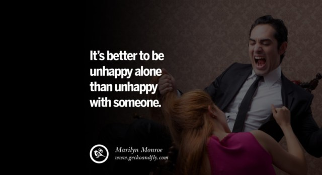quotes about love It's better to be unhappy alone than unhappy with someone. - Marilyn Monroe instagram pinterest facebook twitter tumblr quotes life funny best inspirational