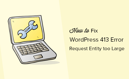 WordPress 413 error - Request entity too large