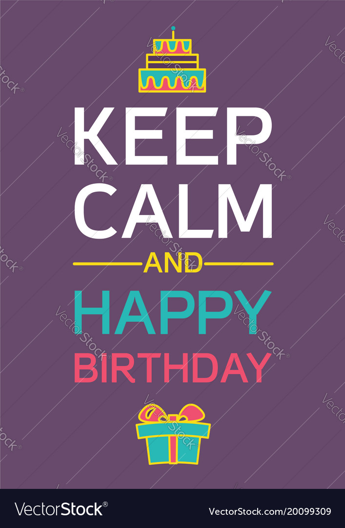 Keep Calm And Happy Birthday Royalty Free Vector Image