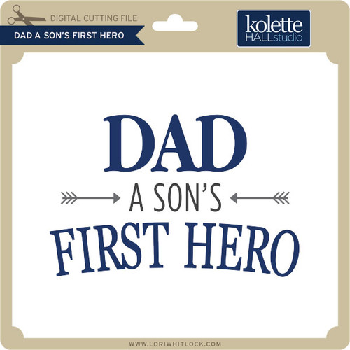 Download Dad a Son's First Hero - Lori Whitlock's SVG Shop